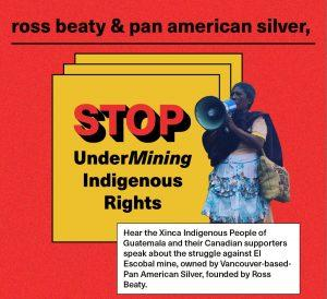 "Graphic of person speaking into megaphone, with text ""ross beaty & pan american silver, STOP UnderMining Indigenous Rights"""